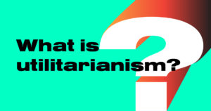 Read more about the article What is utilitarianism?